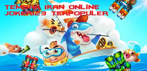 Tembak Ikan Online Joker123 Terpopuler