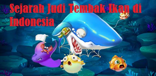 Sejarah Judi Tembak Ikan di Indonesia
