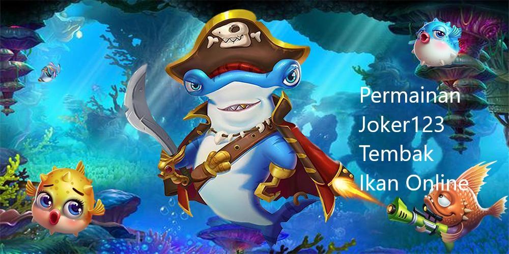 Permainan Joker123 Tembak Ikan Online 1